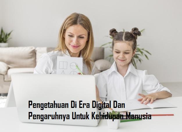 Pengetahuan Di Era Digital Dan Pengaruhnya Untuk Kehidupan Manusia