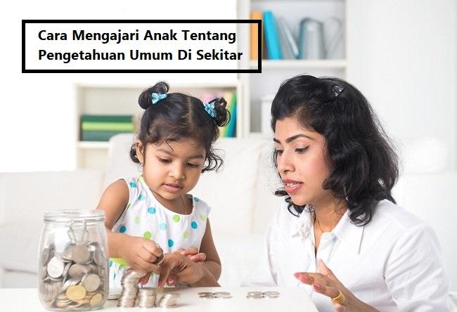 Cara Mengajari Anak Tentang Pengetahuan Umum Di Sekitar