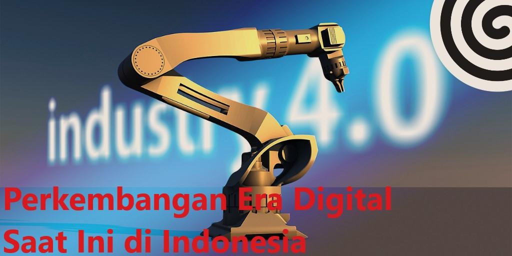 Perkembangan Era Digital Saat Ini di Indonesia