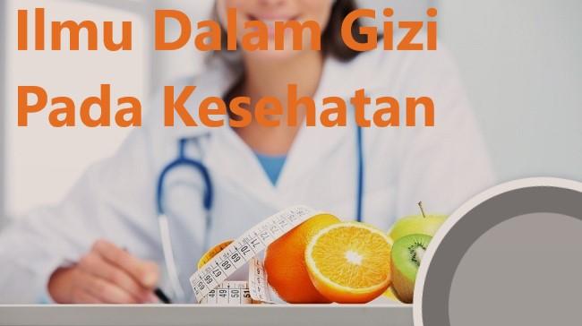Mengenal Sebuah Ilmu Gizi Dalam Kesehatan