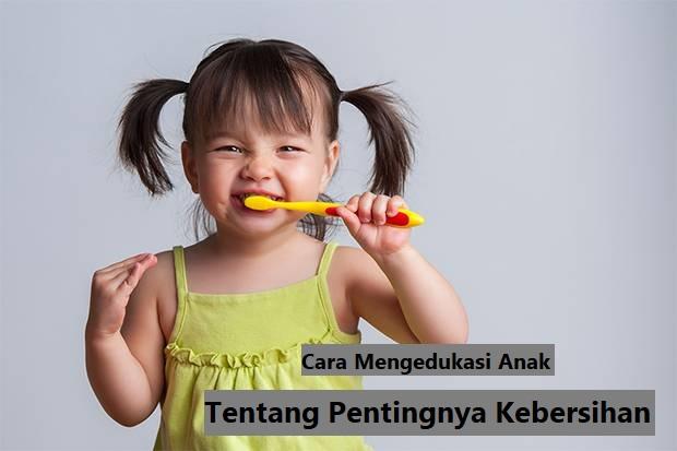 Cara Mengedukasi Anak Tentang Pentingnya Kebersihan