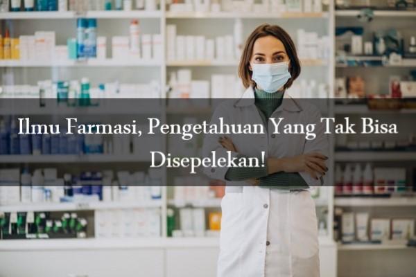 Ilmu Farmasi, Pengetahuan Yang Tak Bisa Disepelekan!